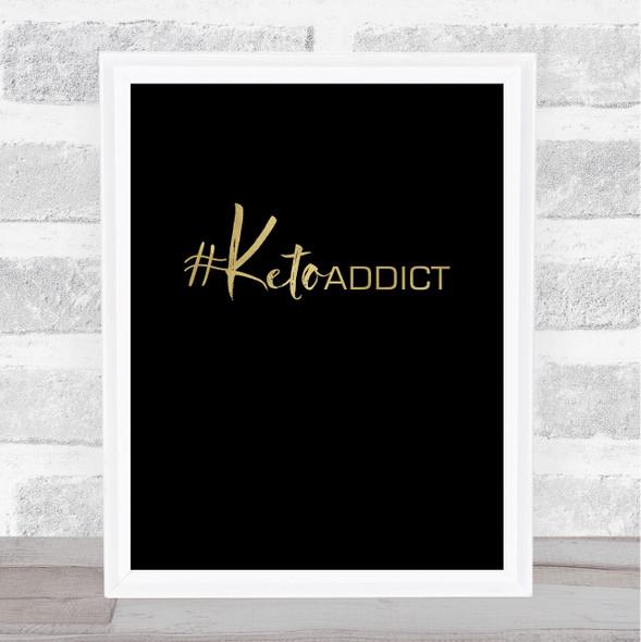 Keto Addict Gold Black Quote Typography Wall Art Print