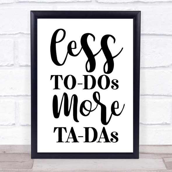 Less To Do More Ta Da Quote Typography Wall Art Print