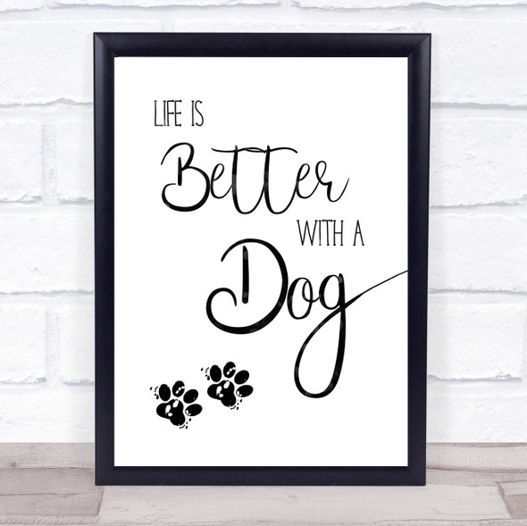 Life Is Better With A Dog Quote Typography Wall Art Print