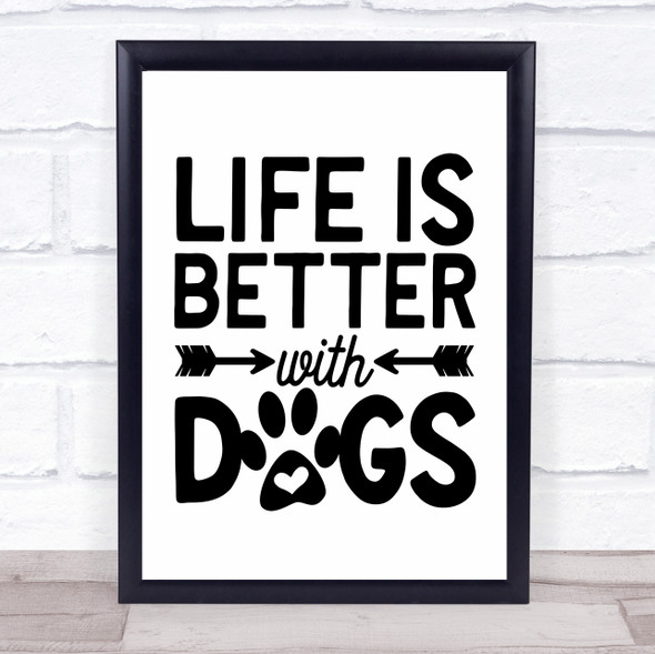 Life Is Better With Dogs Quote Typography Wall Art Print
