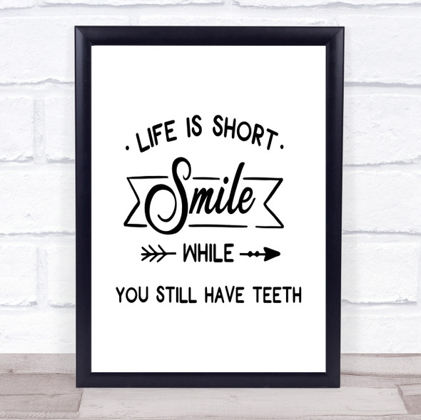 Life Is Short Smile While You Have Teeth Quote Typography Wall Art Print