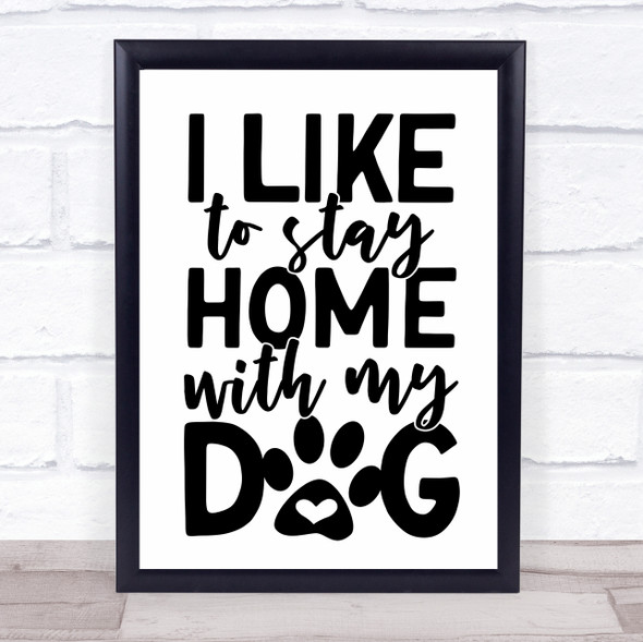 Like To Stay Home With My Dog Quote Typography Wall Art Print