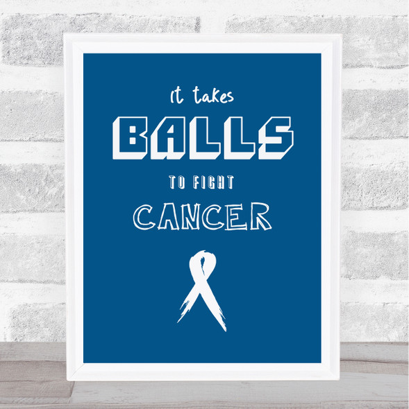 Blue Takes Balls Fight Testicular Cancer Quote Typography Wall Art Print