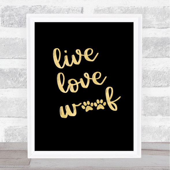 Live Love Woof Gold Black Quote Typography Wall Art Print