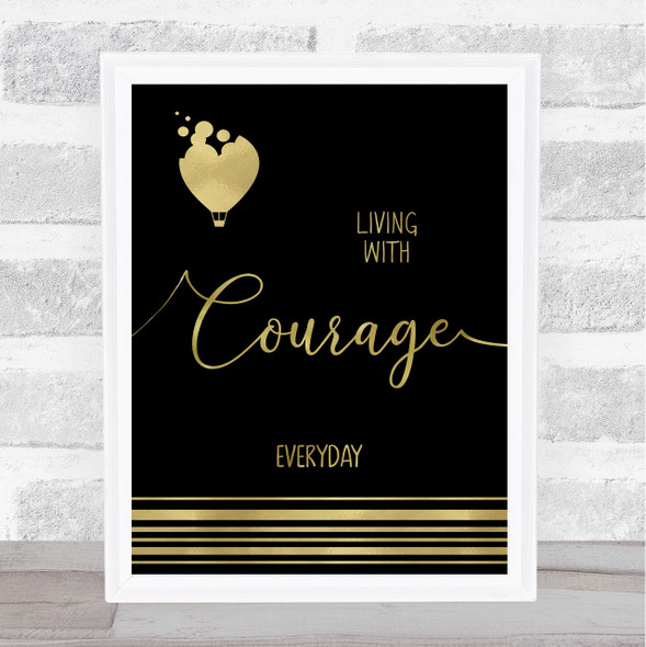 Living With Courage Everyday Balloon Gold Black Quote Typography Wall Art Print