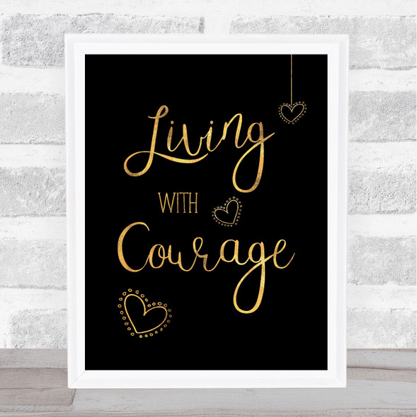 Living With Courage Gold Black Quote Typography Wall Art Print