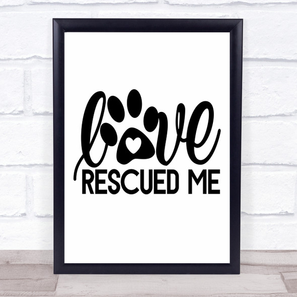 Love Rescued Me Dog Pawprint Rescue Dog Quote Typography Wall Art Print