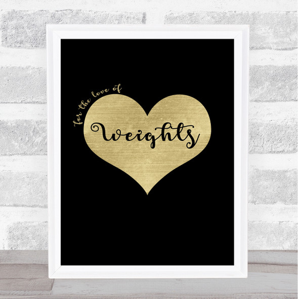 Love Weights Black Gold Quote Typography Wall Art Print