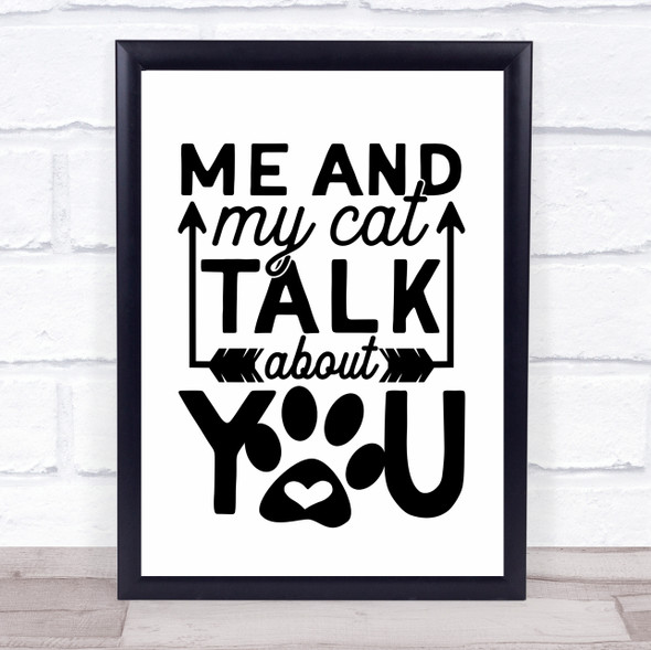 Me And My Cat Talk About You Quote Typography Wall Art Print