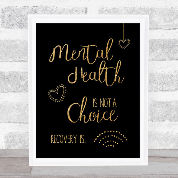 Mental Health Not A Choice Gold Black Quote Typography Wall Art Print