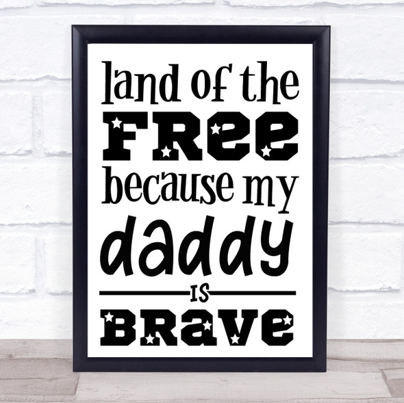Military Land Of The Free Daddy Brave Quote Typography Wall Art Print