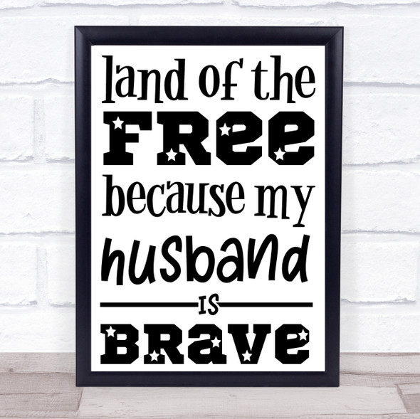 Military Land Of The Free Husband Brave Quote Typography Wall Art Print