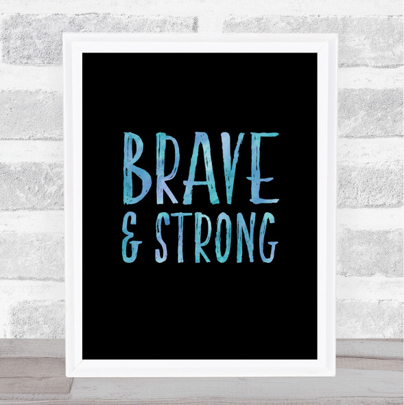 Brave & Strong Blue Quote Typography Wall Art Print