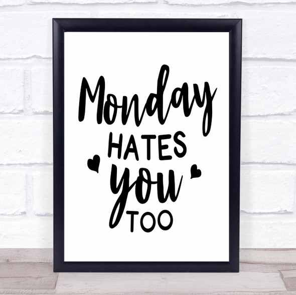 Monday Hates You Too Quote Typography Wall Art Print