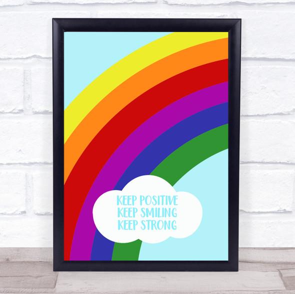 Keep Smiling Keep Strong Keep Positive Rainbow Decorative Wall Art Print