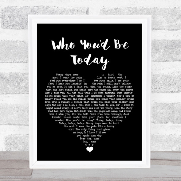 Kenny Chesney Who You'd Be Today Black Heart Song Lyric Print