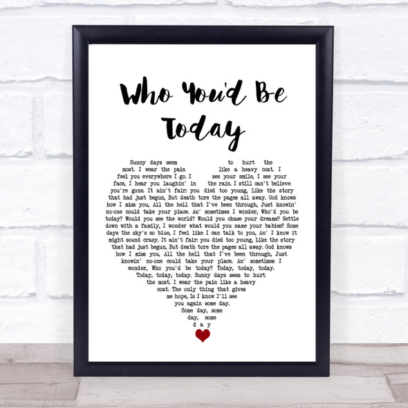 Kenny Chesney Who You'd Be Today White Heart Song Lyric Print