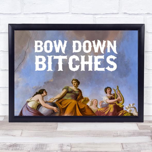 Renaissance Humour Bow Down Bitches Funny Eccentric Wall Art Print