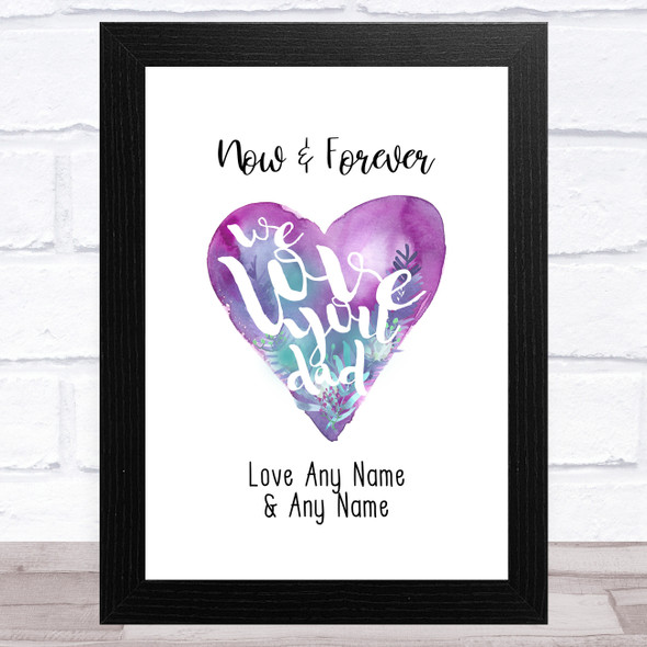 Now & Forever We Love You Dad Watercolour Personalised Father's Day Gift Print