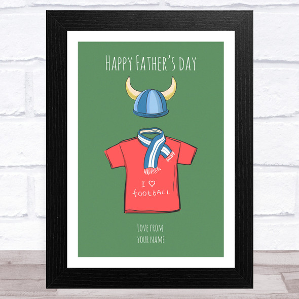 T Shirt I Love Football Personalised Dad Father's Day Gift Wall Art Print