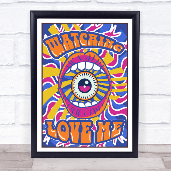 Psychedelic Hippie Eye And Mouth Watching Love Me Wall Art Print