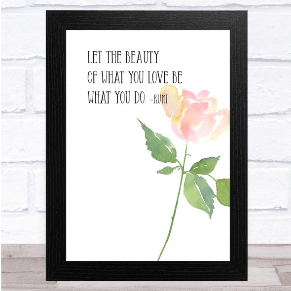 Beauty Of What You Love Watercolour Rose Rumi Quote Wall Art Print