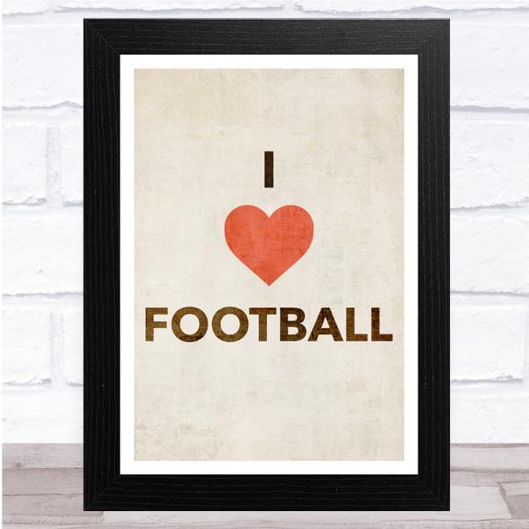 I Love Football Rustic Simple Wall Art Print