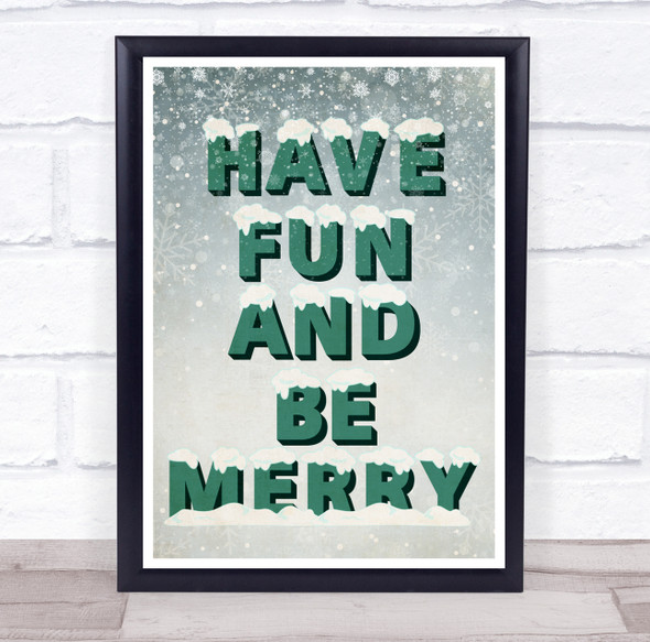 Snow Letters Have Fun And Be Merry Christmas Wall Art Print