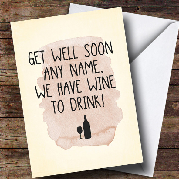 Personalised Funny We Have Wine To Drink Get Well Soon Card