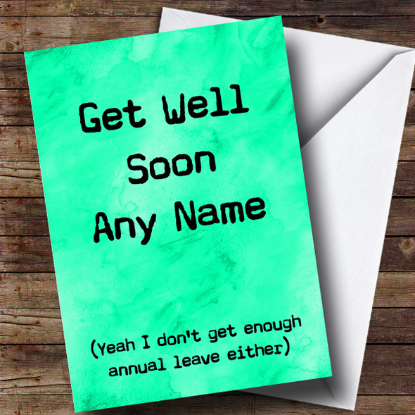 Personalised Funny Annual Leave Get Well Soon Card