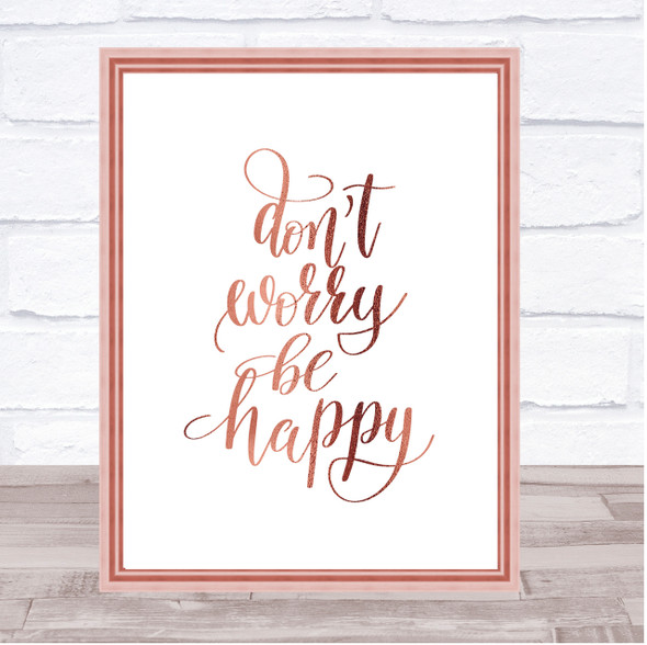 Don't Worry Be Happy Quote Print Poster Rose Gold Wall Art