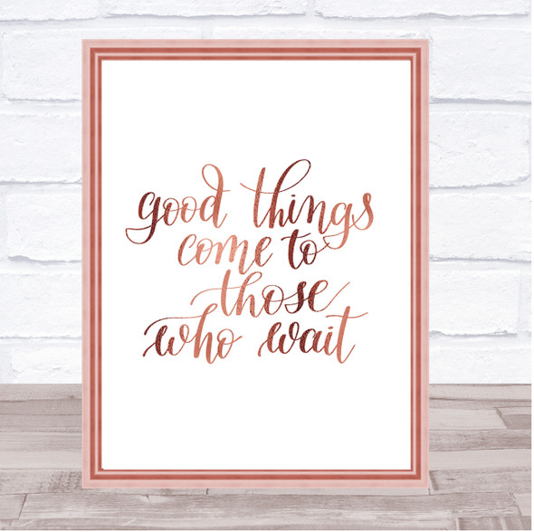 Good Things Come To Those Who Wait Quote Print Picture