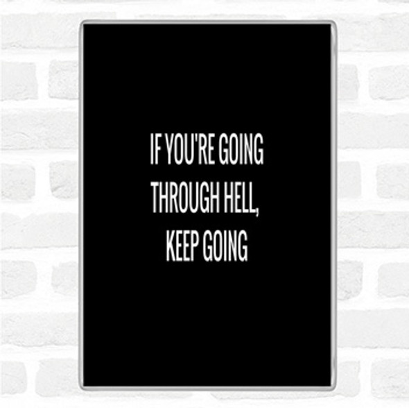 Black White If Your Going Through Hell Keep Going Quote Jumbo Fridge Magnet