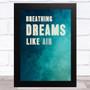 Breathing Dreams Like Air Statement Wall Art Print