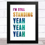 I'M Still Standing Yeah Yeah Yeah Music Fan Song Lyric Wall Art Print