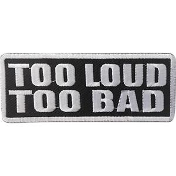 Too Loud Too Bad Iron-On Patch White Letters Logo