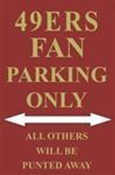 49ers Fan Parking Only Parking Sign Made in USA