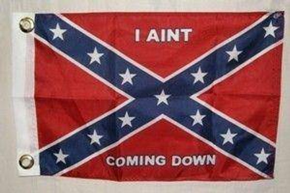 Rebel I Ain't Coming Down Flag 12 x 18 inch with grommets Flag