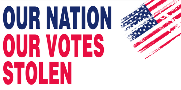 Our Nation Our Votes Stolen Trump Flag - Made in USA