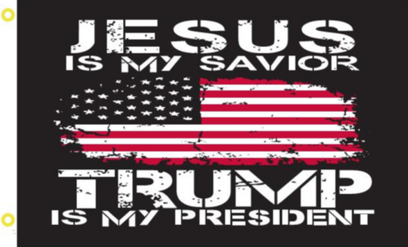 Jesus Is My Savior Trump Is My President Flag - Made in USA