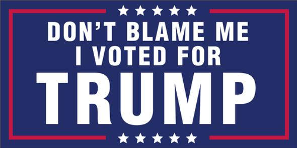 Don't Blame Me I Voted For Trump Bumper Sticker