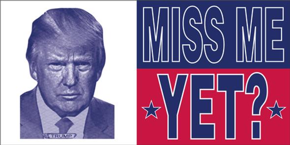 Trump Miss Me Yet? Bumper Sticker