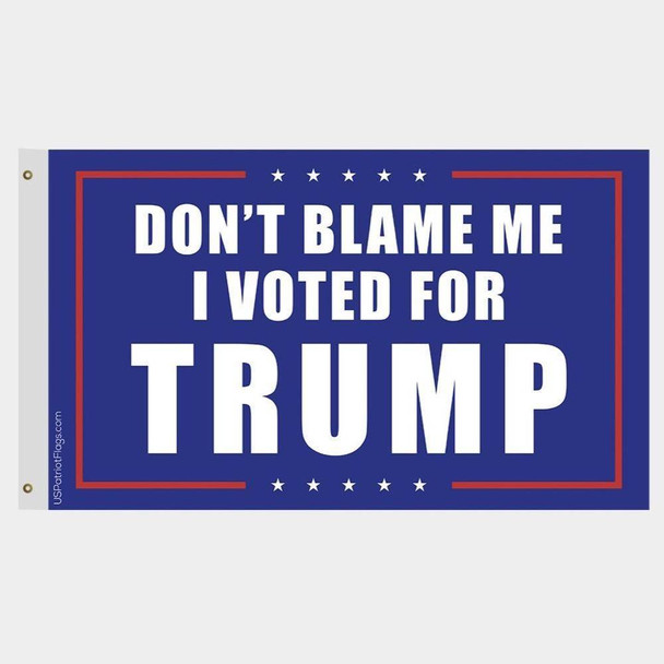 Don't Blame Me I Voted For Trump Flag - Made in USA