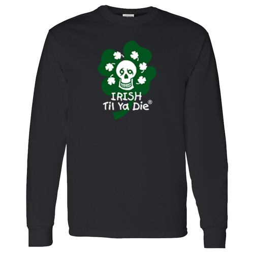 Irish Til Ya Die Long Sleeve (black)