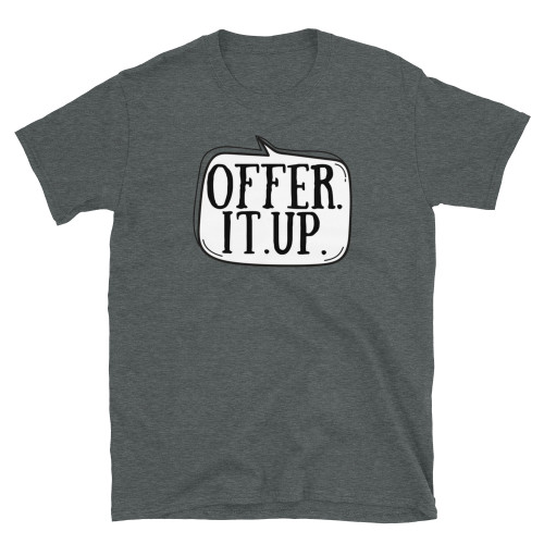 Offer. It. Up. Short-Sleeve Unisex T-Shirt