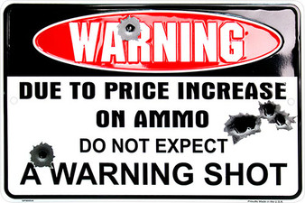 Warning Due to High Cost of Ammo Don't Expect A Warning Shot -  BOGO SPECIAL