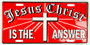 Jesus Christ is the Answer metal license plate 6 x 12