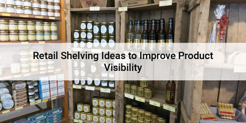 Retail Shelving Ideas to Improve Product Visibility
