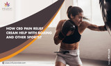 How CBD Pain Relief Cream Help with Boxing and other Sports