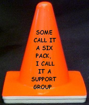 "Novelty 4"" Blaze Cone  #029  Some Call it a Six Pack I call it a Support Group"